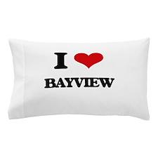 I Love Bayview Pillow Case
