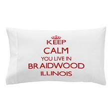 Keep calm you live in Braidwood Illino Pillow Case