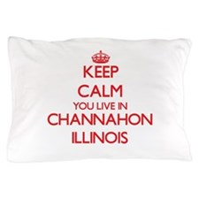 Keep calm you live in Channahon Illino Pillow Case