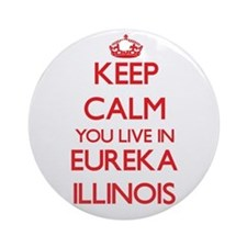 Keep calm you live in Eureka Illi Ornament (Round)