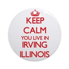 Keep calm you live in Irving Illi Ornament (Round)