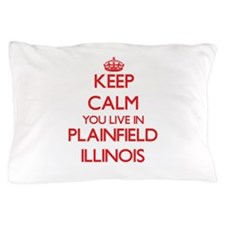 Keep calm you live in Plainfield Illin Pillow Case