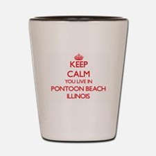 Keep calm you live in Pontoon Beach Ill Shot Glass