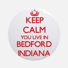Keep calm you live in Bedford Ind Ornament (Round)