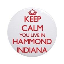 Keep calm you live in Hammond Ind Ornament (Round)