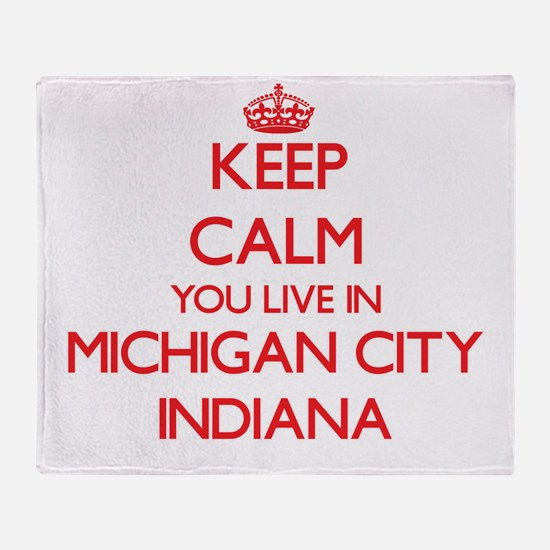 Keep calm you live in Michigan City Throw Blanket