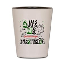 give me everything Shot Glass