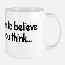 You don't have to believe Mug