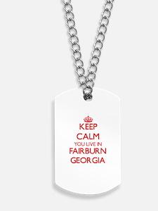 Keep calm you live in Fairburn Georgia Dog Tags