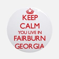 Keep calm you live in Fairburn Ge Ornament (Round)