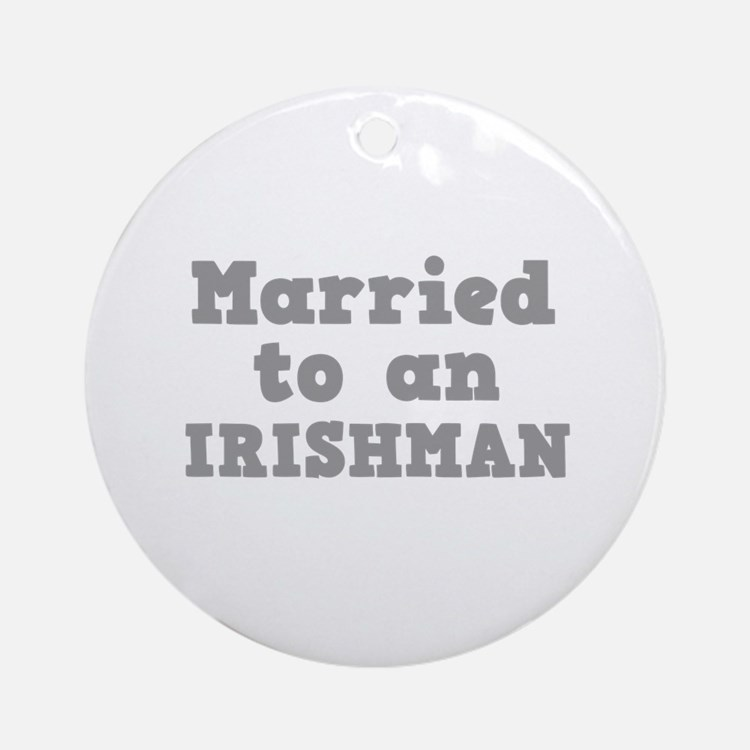 Married to an Irishman Ornament (Round)