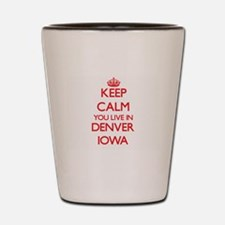 Keep calm you live in Denver Iowa Shot Glass