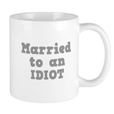 Married to an Idiot Mug
