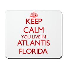 Keep calm you live in Atlantis Florida Mousepad
