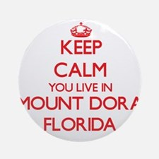 Keep calm you live in Mount Dora Ornament (Round)