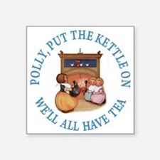 """POLLY PUT THE KETTLE ON Square Sticker 3"""" x 3"""""""