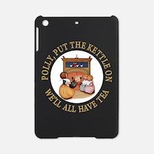 POLLY PUT THE KETTLE ON iPad Mini Case