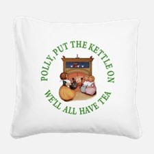 POLLY PUT THE KETTLE ON Square Canvas Pillow