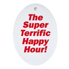 SUPER TERRIFIC HAPPY HOUR Oval Ornament