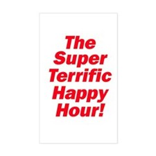 SUPER TERRIFIC HAPPY HOUR Rectangle Decal