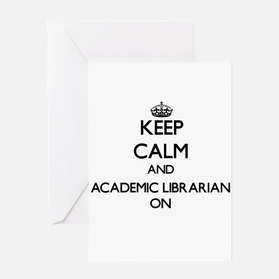Keep Calm and Academic Librarian ON Greeting Cards