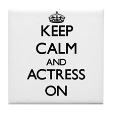 Keep Calm and Actress ON Tile Coaster