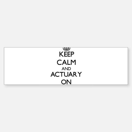 Keep Calm and Actuary ON Bumper Bumper Bumper Sticker