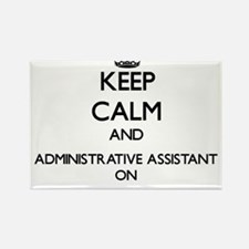 Keep Calm and Administrative Assistant ON Magnets