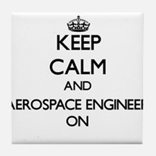 Keep Calm and Aerospace Engineer ON Tile Coaster