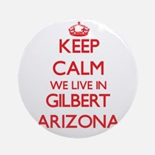 Keep calm we live in Gilbert Ariz Ornament (Round)