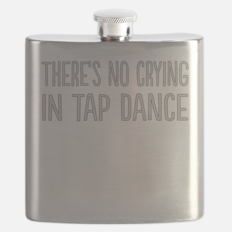 No Crying In Tap Dance Flask