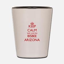 Keep calm we live in Bisbee Arizona Shot Glass