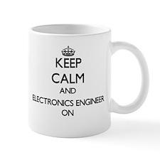 Keep Calm and Electronics Engineer ON Mugs