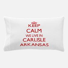 Keep calm we live in Carlisle Arkansas Pillow Case