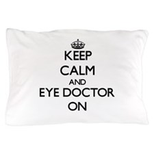 Keep Calm and Eye Doctor ON Pillow Case