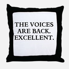 THE VOICES ARE BACK. EXCELLENT Throw Pillow
