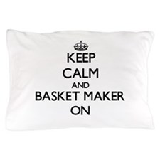 Keep Calm and Basket Maker ON Pillow Case