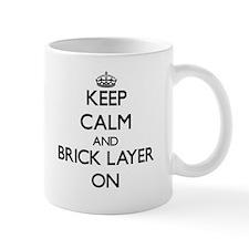 Keep Calm and Brick Layer ON Mugs