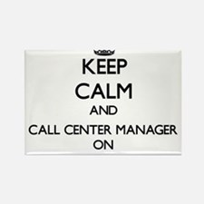 Keep Calm and Call Center Manager ON Magnets