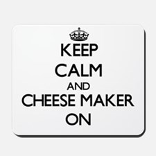 Keep Calm and Cheese Maker ON Mousepad