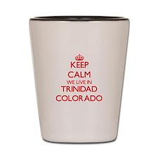 Keep calm we live in Trinidad Colorado Shot Glass