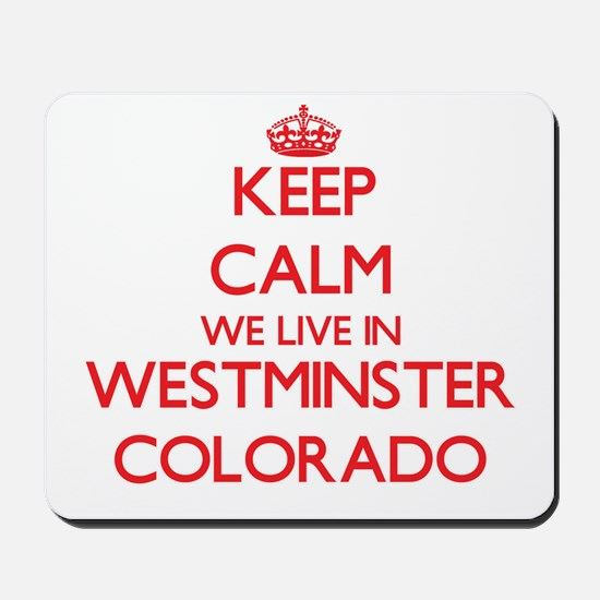 Keep calm we live in Westminster Colorad Mousepad