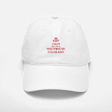 Keep calm we live in Westminster Colorado Baseball Baseball Cap