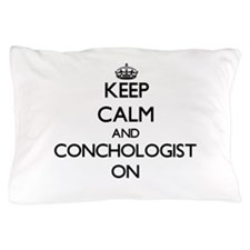 Keep Calm and Conchologist ON Pillow Case