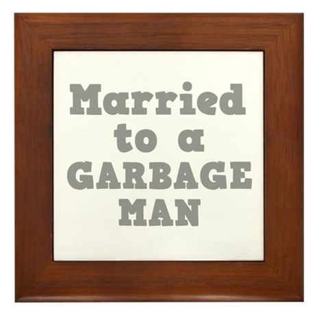 Married to a Garbage Man Framed Tile