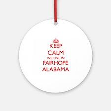 Keep calm we live in Fairhope Ala Ornament (Round)