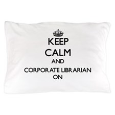 Keep Calm and Corporate Librarian ON Pillow Case