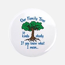 "FAMILY TREE IS SHADY 3.5"" Button"