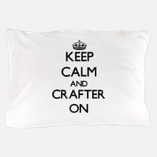 Keep Calm and Crafter ON Pillow Case