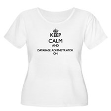 Keep Calm and Database Administr Plus Size T-Shirt